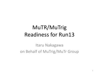 MuTR / MuTrig Readiness for Run13