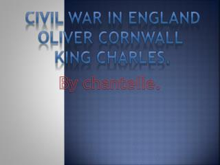 Civil war in England Oliver Cornwall  King Charles.