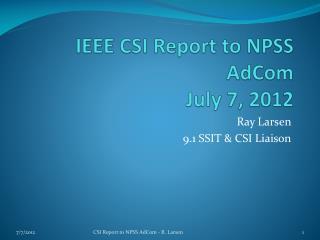 IEEE CSI Report to NPSS AdCom July 7, 2012