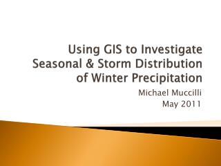 Using GIS to Investigate Seasonal & Storm Distribution of Winter Precipitation