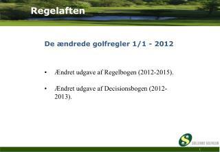 De ændrede golfregler 1/1 - 2012 Ændret udgave af Regelbogen (2012-2015).