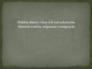 Polskie dwory i losy ich mieszka?c�w, historie rodzin, migracja i emigracja