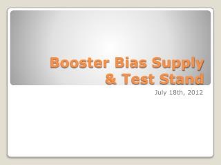 Booster Bias Supply     & Test Stand