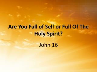 Are You Full of Self or Full Of The Holy Spirit?