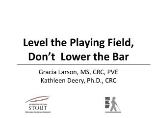 Level the Playing Field,  Don't  Lower the Bar