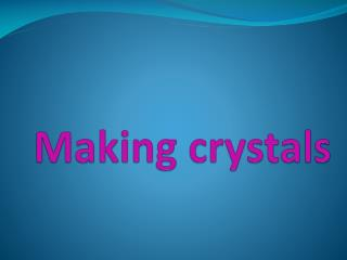 Making crystals