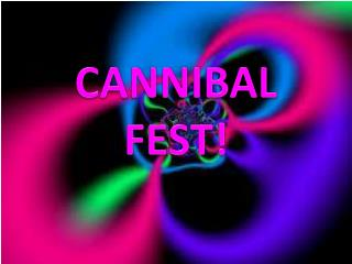 CANNIBAL FEST!