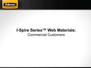 I-Spire Series™ Web Materials: Commercial Customers