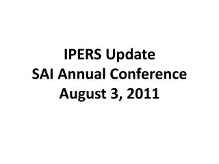 IPERS Update SAI Annual Conference August 3, 2011