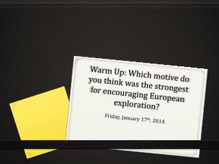 Warm Up: Which  motive do you think was the strongest for encouraging European exploration?