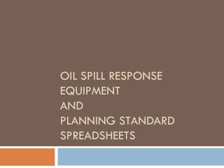 Oil Spill Response Equipment  and Planning Standard Spreadsheets