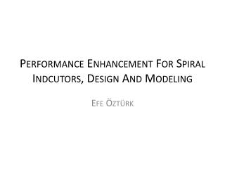 P erformance Enhancement For Spiral Indcutors, Design And Modeling