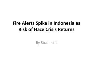 Fire Alerts Spike in Indonesia as Risk of Haze Crisis Returns