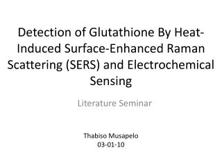 Detection of Glutathione By Heat-Induced Surface-Enhanced Raman Scattering SERS and Electrochemical Sensing