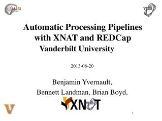 Automatic  Processing Pipelines  with XNAT and  REDCap Vanderbilt University