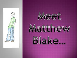 Meet  Matthew Blake…