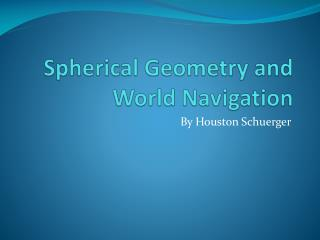 Spherical Geometry and World Navigation