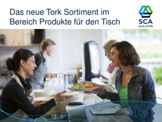 Das  neue Tork Sortiment im Bereich Produkte für  den  Tisch