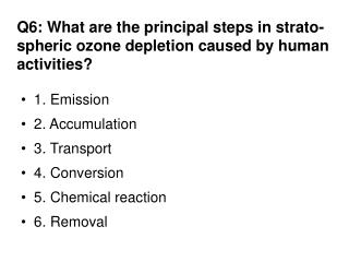 Q6: What are the principal steps in  strato-spheric  ozone depletion caused by human activities?