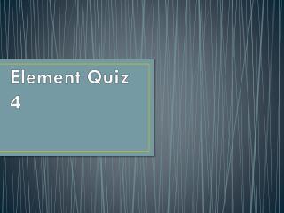 Element Quiz 4