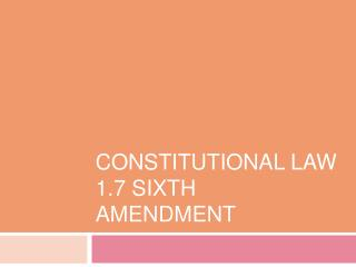 Constitutional Law 1.7 Sixth Amendment