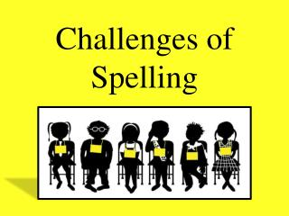 Challenges of Spelling
