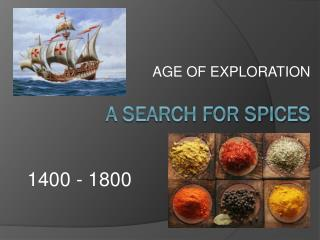 A SEARCH FOR SPICES