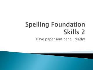Spelling Foundation Skills 2