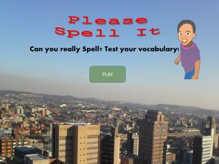 Can you really Spell? Test your vocabulary!