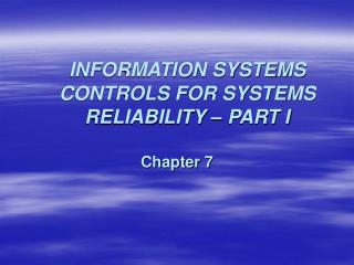 INFORMATION SYSTEMS CONTROLS FOR SYSTEMS RELIABILITY   PART I