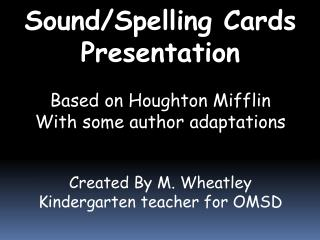 Sound/Spelling Cards Presentation Based on Houghton Mifflin With some author adaptations