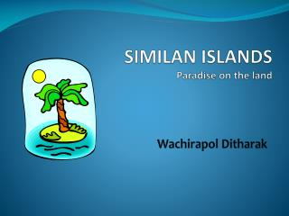 SIMILAN ISLANDS Paradise on the land