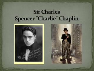 "Sir Charles Spencer  "" Charlie ""  Chaplin"