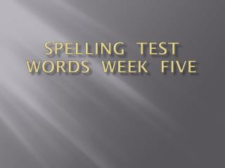 Spelling  test  words  week  five