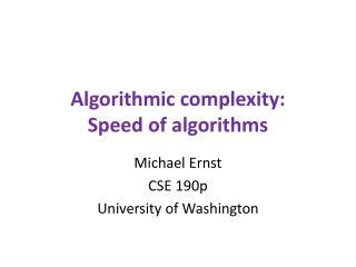 Algorithmic complexity: Speed of algorithms