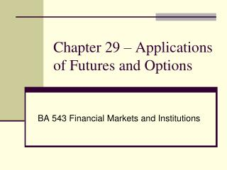 Chapter  29  –  Applications of Futures and Options