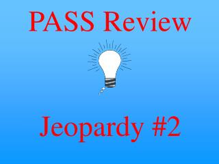 PASS Review Jeopardy #2