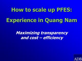 How  to scale up  PFES: Experience in  Quang Nam