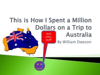 This is How I Spent a  M illion Dollars on a Trip to  A ustralia