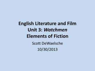 English Literature and Film Unit 3:  Watchmen Elements of Fiction
