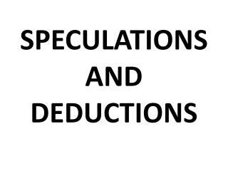 SPECULATIONS AND DEDUCTIONS