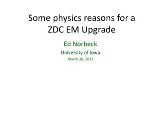 Some physics reasons for a     ZDC  EM Upgrade