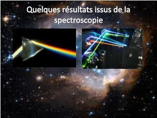 Quelques résultats issus de la spectroscopie