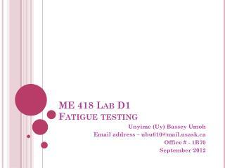ME 418 Lab D1  Fatigue testing