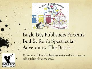 Bugle Boy Publishers Presents:  Bud &  Roo's  Spectacular Adventures- The Beach