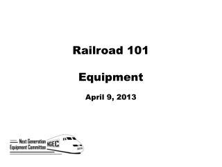 Railroad 101 Equipment April 9, 2013