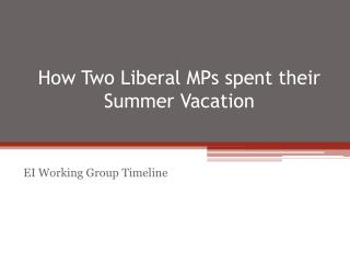 How Two Liberal MPs spent their  Summer Vacation