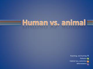 Human vs. animal