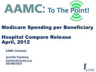 Medicare Spending per Beneficiary Hospital Compare Release  April, 2012