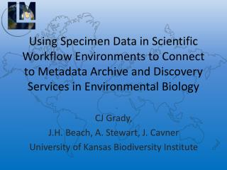 CJ Grady, J.H. Beach, A. Stewart, J. Cavner University of Kansas Biodiversity Institute